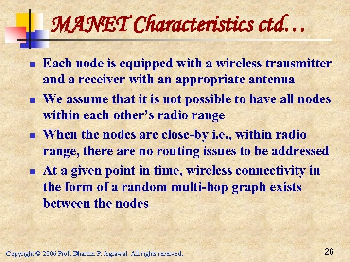 MANET Characteristics ctd… n n Each node is equipped with a wireless transmitter and