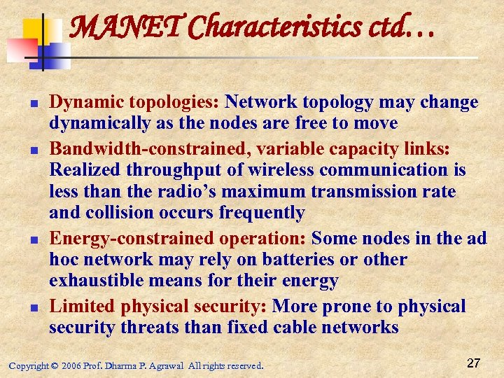 MANET Characteristics ctd… n n Dynamic topologies: Network topology may change dynamically as the
