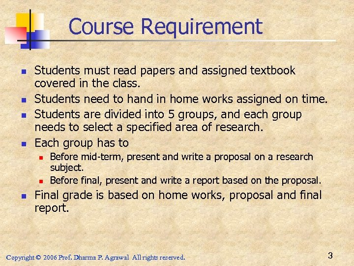 Course Requirement n n Students must read papers and assigned textbook covered in the