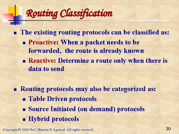 Routing Classification n n The existing routing protocols can be classified as: n Proactive: