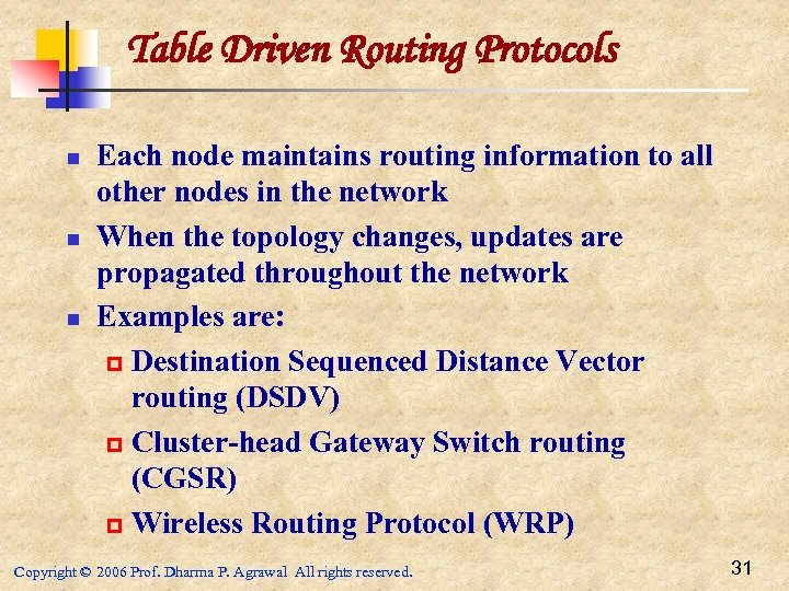 Table Driven Routing Protocols n n n Each node maintains routing information to all