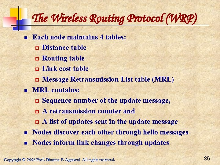 The Wireless Routing Protocol (WRP) n n Each node maintains 4 tables: p Distance