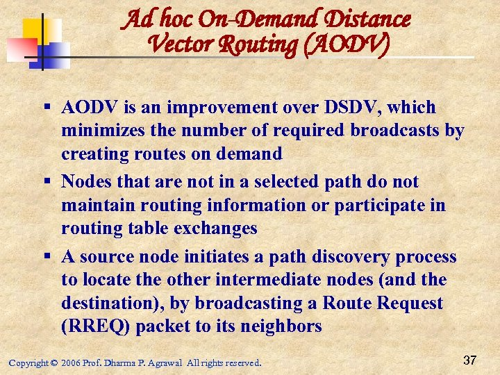 Ad hoc On-Demand Distance Vector Routing (AODV) § AODV is an improvement over DSDV,