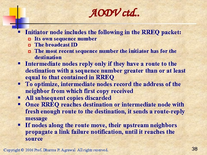 AODV ctd. . § Initiator node includes the following in the RREQ packet: p