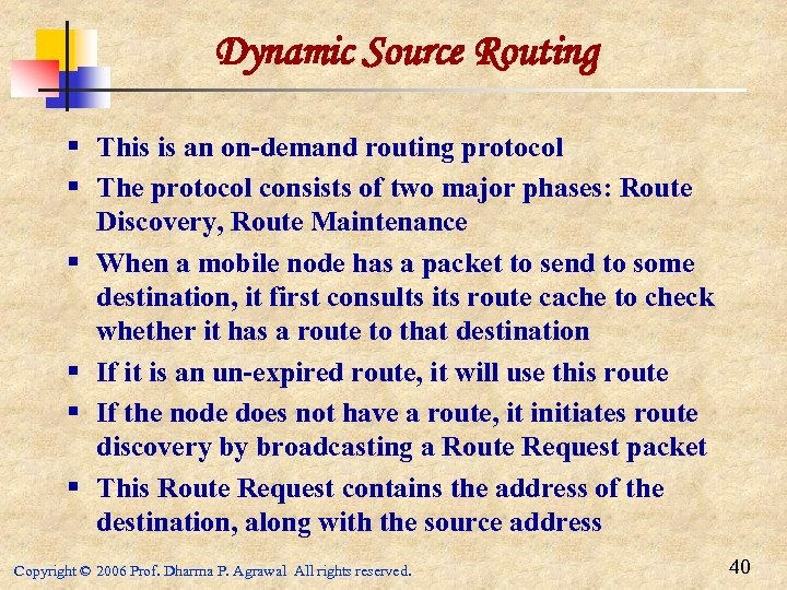 Dynamic Source Routing § This is an on-demand routing protocol § The protocol consists