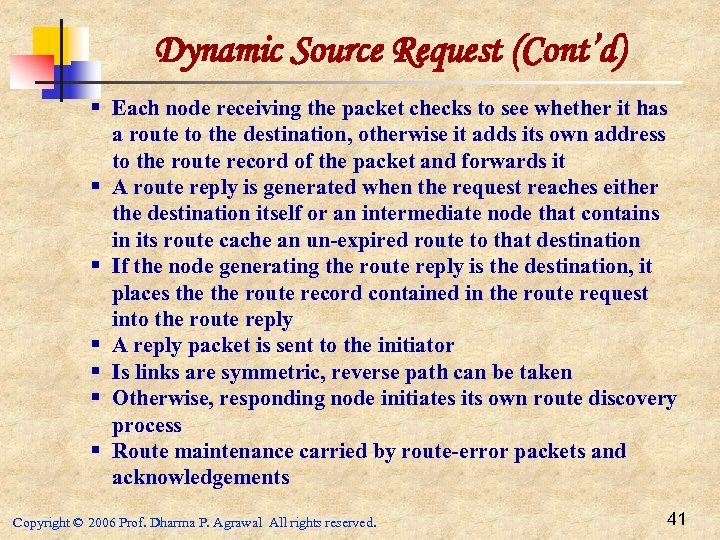 Dynamic Source Request (Cont'd) § Each node receiving the packet checks to see whether