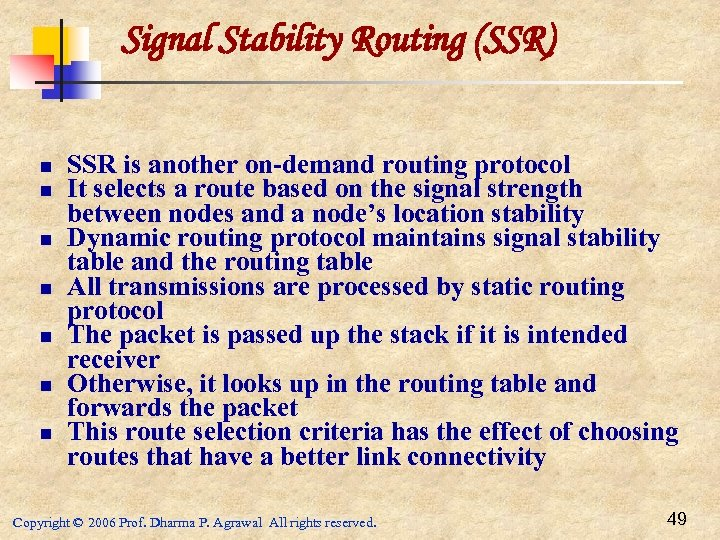 Signal Stability Routing (SSR) n n n n SSR is another on-demand routing protocol
