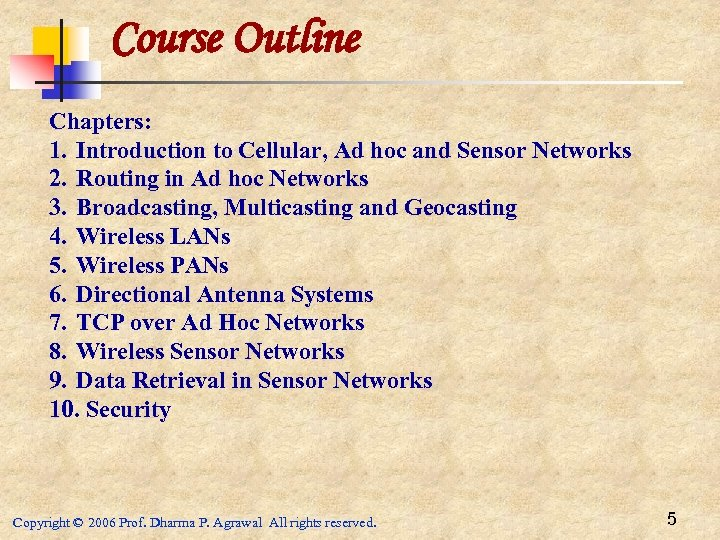 Course Outline Chapters: 1. Introduction to Cellular, Ad hoc and Sensor Networks 2. Routing