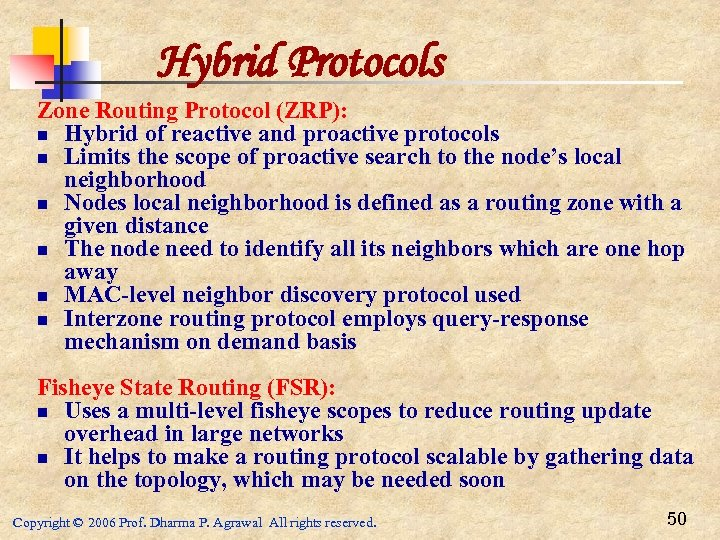 Hybrid Protocols Zone Routing Protocol (ZRP): n Hybrid of reactive and proactive protocols n