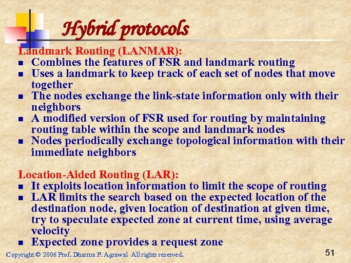 Hybrid protocols Landmark Routing (LANMAR): n Combines the features of FSR and landmark routing