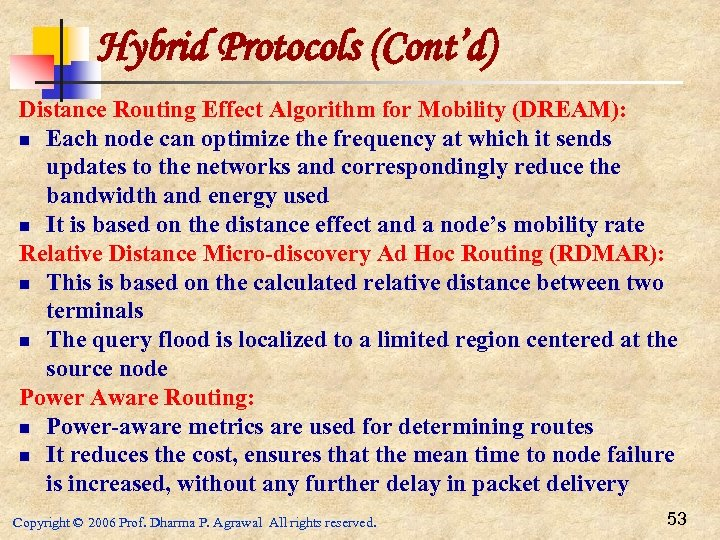 Hybrid Protocols (Cont'd) Distance Routing Effect Algorithm for Mobility (DREAM): n Each node can