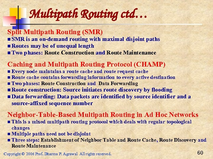 Multipath Routing ctd… Split Multipath Routing (SMR) n SMR is an on-demand routing with