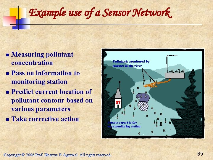 Example use of a Sensor Network Measuring pollutant concentration n Pass on information to