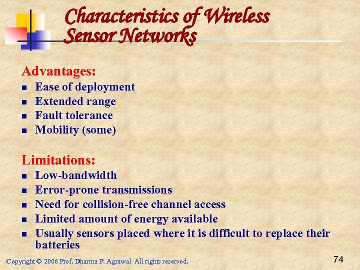 Characteristics of Wireless Sensor Networks Advantages: n n Ease of deployment Extended range Fault