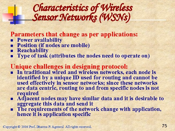 Characteristics of Wireless Sensor Networks (WSNs) Parameters that change as per applications: n n