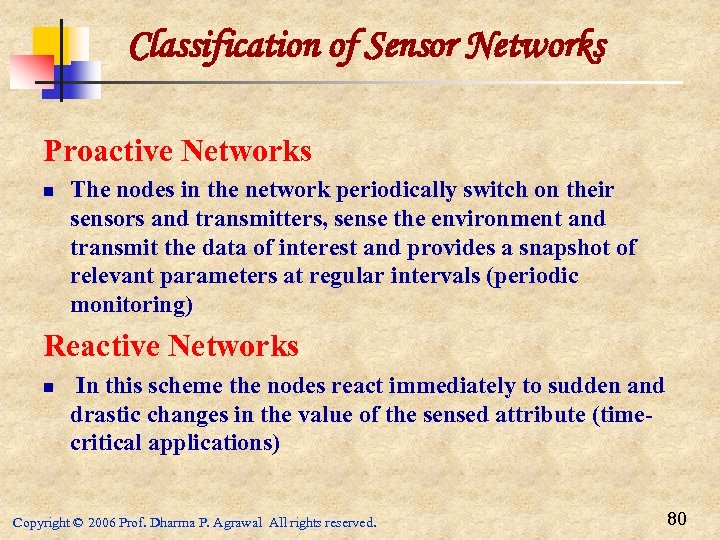 Classification of Sensor Networks Proactive Networks n The nodes in the network periodically switch