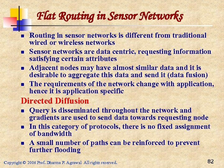Flat Routing in Sensor Networks n n Routing in sensor networks is different from