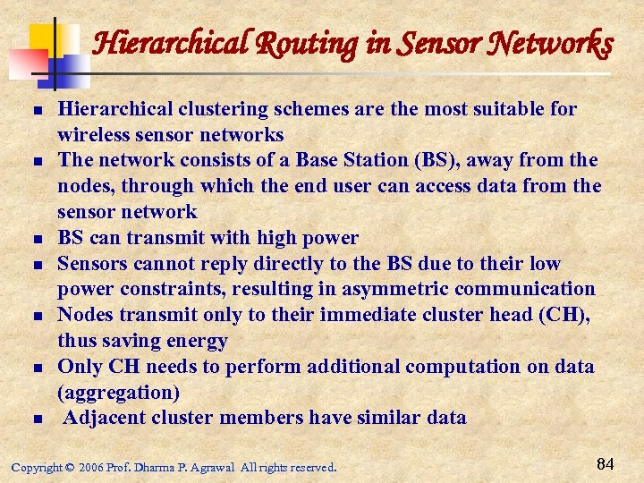Hierarchical Routing in Sensor Networks n n n n Hierarchical clustering schemes are the