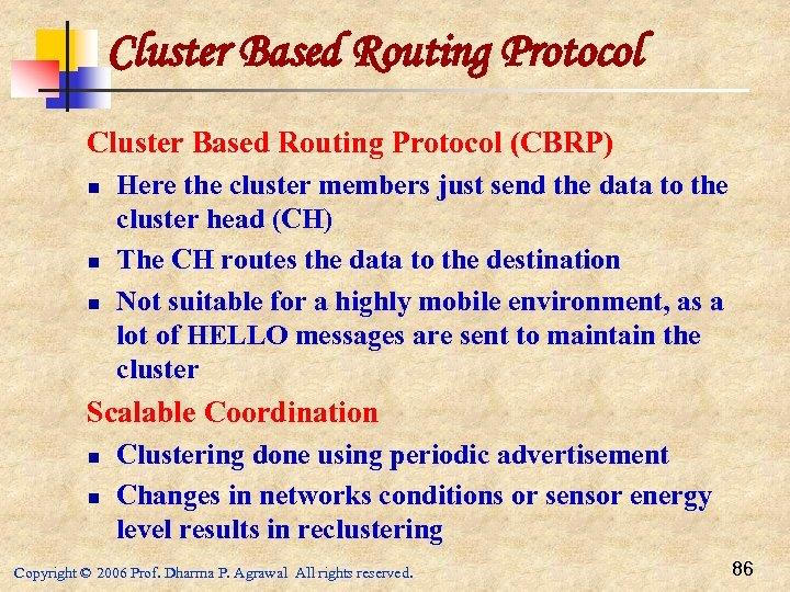 Cluster Based Routing Protocol (CBRP) n n n Here the cluster members just send