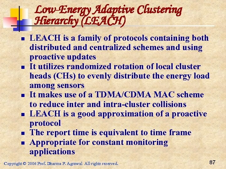 Low-Energy Adaptive Clustering Hierarchy (LEACH) n n n LEACH is a family of protocols