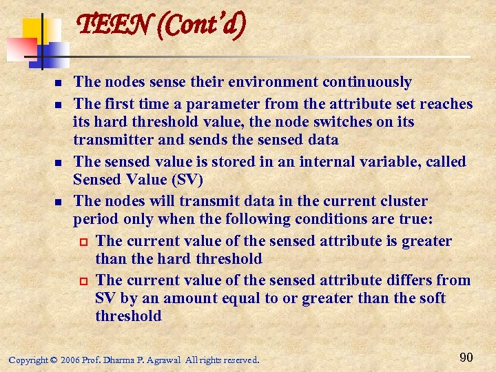 TEEN (Cont'd) n n The nodes sense their environment continuously The first time a