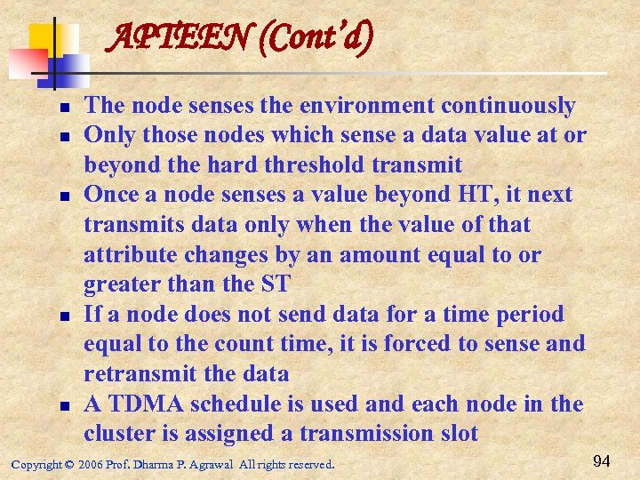 APTEEN (Cont'd) n n n The node senses the environment continuously Only those nodes