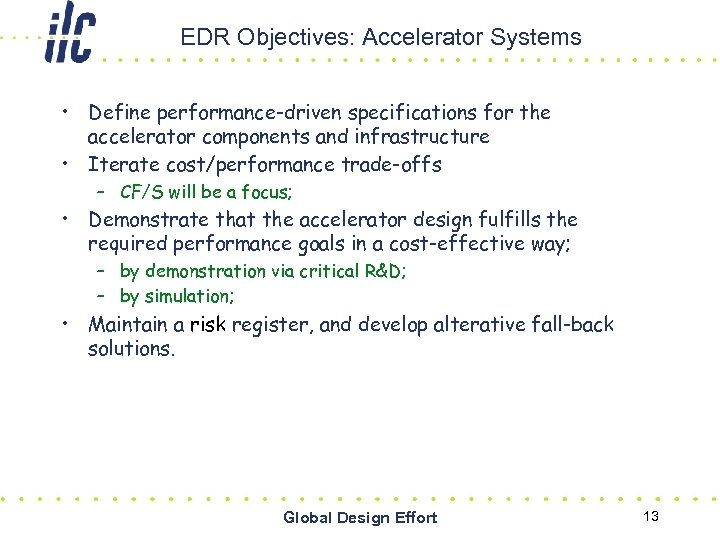 EDR Objectives: Accelerator Systems • Define performance-driven specifications for the accelerator components and infrastructure