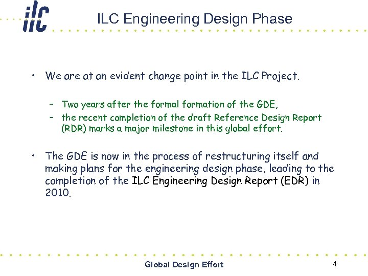 ILC Engineering Design Phase • We are at an evident change point in the
