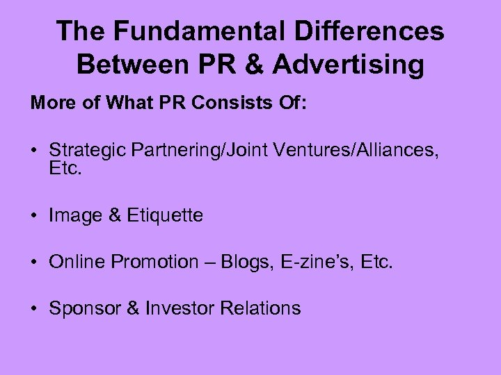 The Fundamental Differences Between PR & Advertising More of What PR Consists Of: •