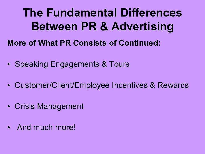The Fundamental Differences Between PR & Advertising More of What PR Consists of Continued: