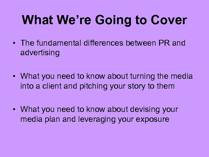 What We're Going to Cover • The fundamental differences between PR and advertising •