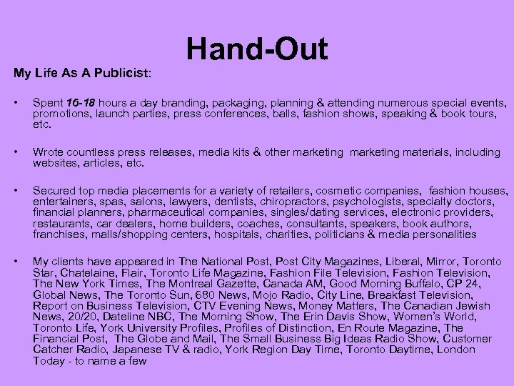 My Life As A Publicist: Hand-Out • Spent 16 -18 hours a day branding,