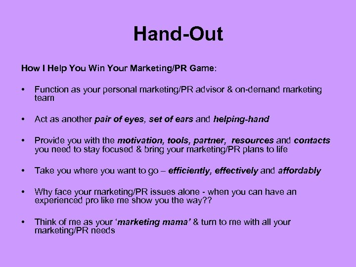 Hand-Out How I Help You Win Your Marketing/PR Game: • Function as your personal
