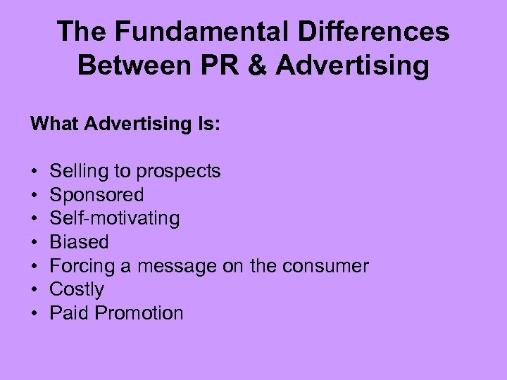 The Fundamental Differences Between PR & Advertising What Advertising Is: • • Selling to