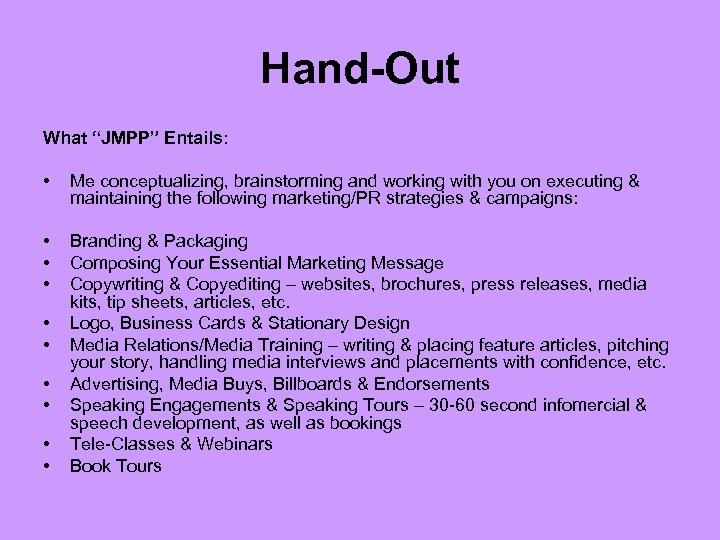 "Hand-Out What ""JMPP"" Entails: • Me conceptualizing, brainstorming and working with you on executing"