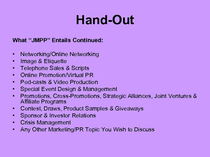 "Hand-Out What ""JMPP"" Entails Continued: • • • Networking/Online Networking Image & Etiquette Telephone"