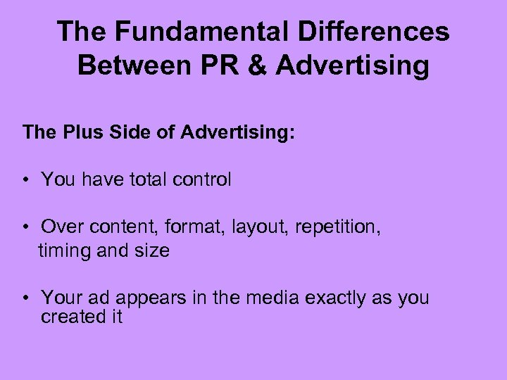 The Fundamental Differences Between PR & Advertising The Plus Side of Advertising: • You
