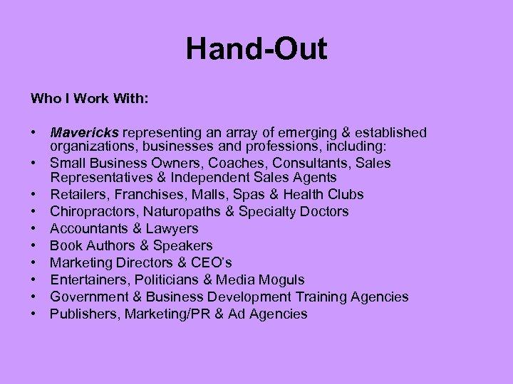 Hand-Out Who I Work With: • Mavericks representing an array of emerging & established