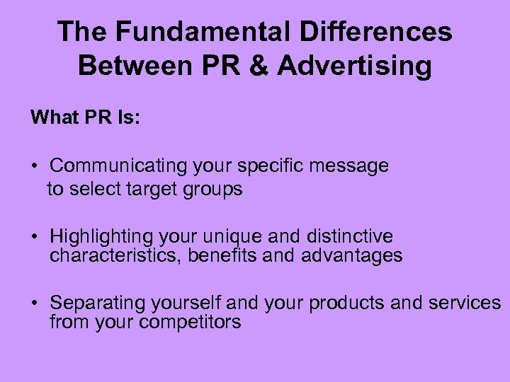 The Fundamental Differences Between PR & Advertising What PR Is: • Communicating your specific