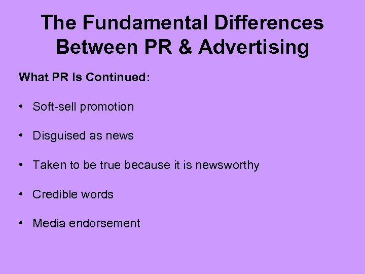 The Fundamental Differences Between PR & Advertising What PR Is Continued: • Soft-sell promotion