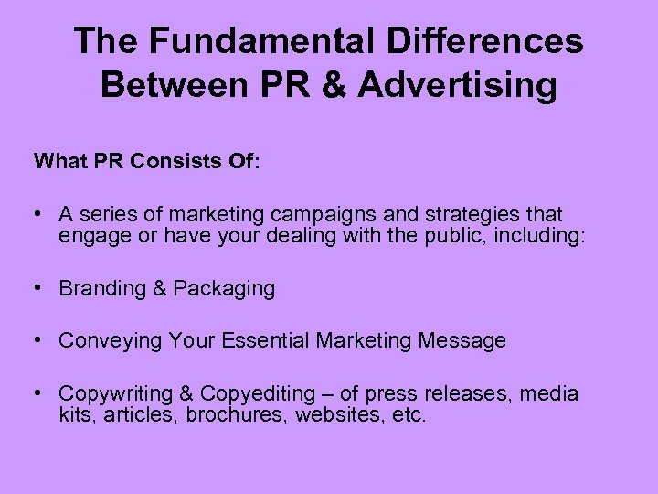The Fundamental Differences Between PR & Advertising What PR Consists Of: • A series