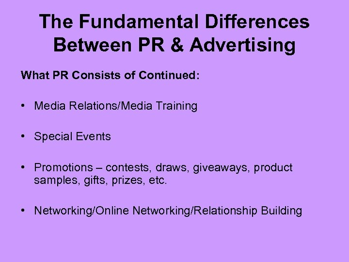 The Fundamental Differences Between PR & Advertising What PR Consists of Continued: • Media