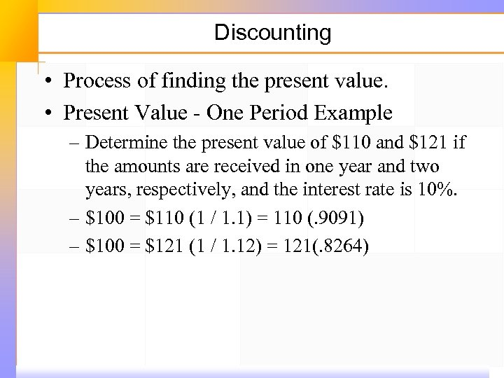 Discounting • Process of finding the present value. • Present Value ‑ One Period