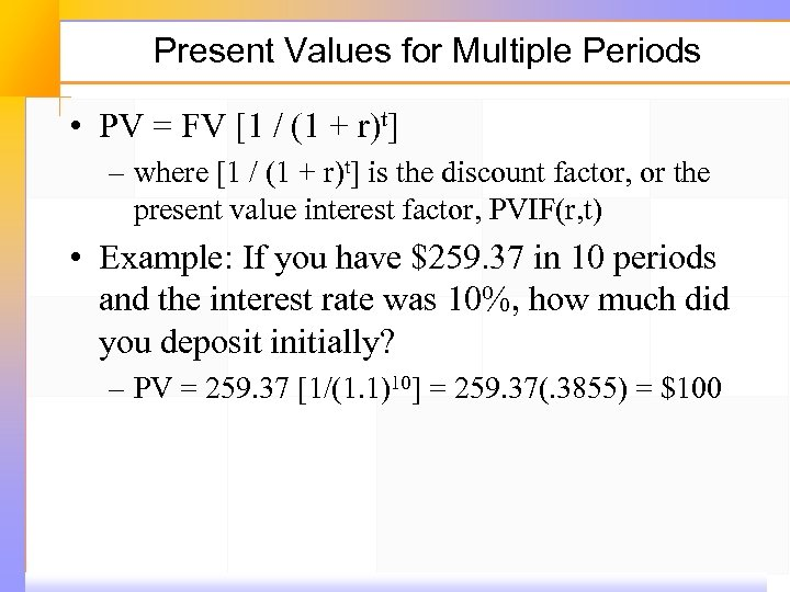 Present Values for Multiple Periods • PV = FV [1 / (1 + r)t]