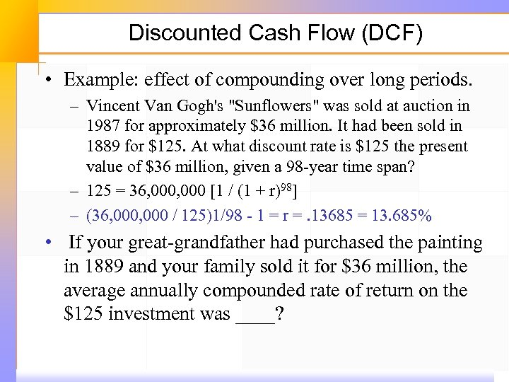 Discounted Cash Flow (DCF) • Example: effect of compounding over long periods. – Vincent