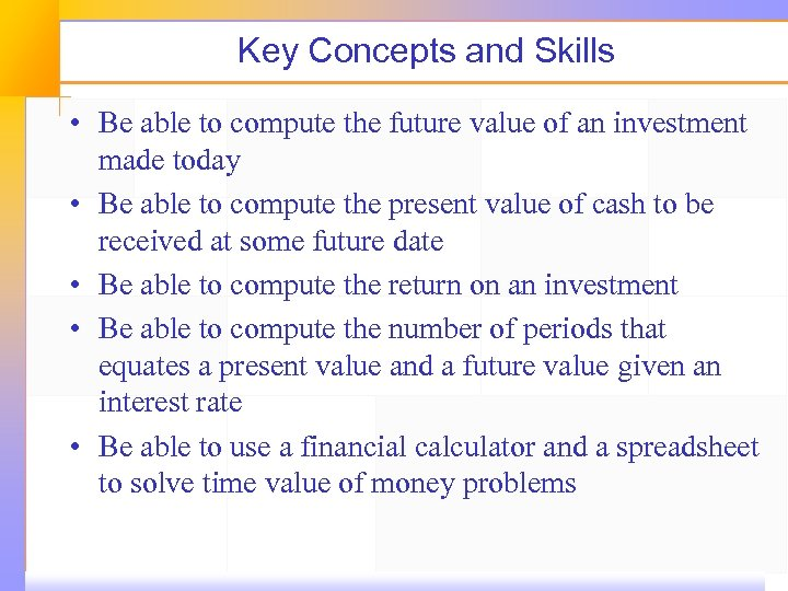 Key Concepts and Skills • Be able to compute the future value of an