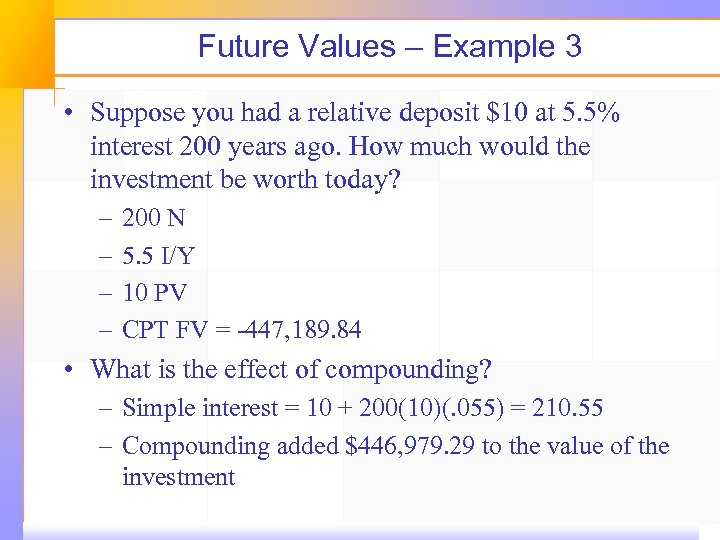 Future Values – Example 3 • Suppose you had a relative deposit $10 at