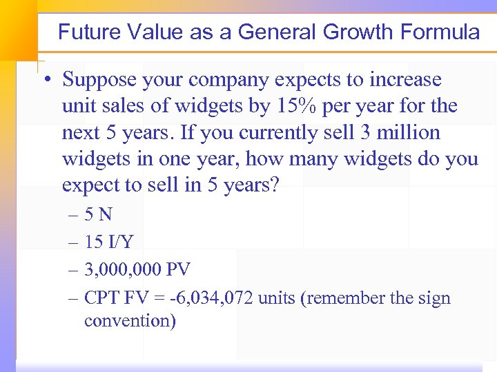 Future Value as a General Growth Formula • Suppose your company expects to increase