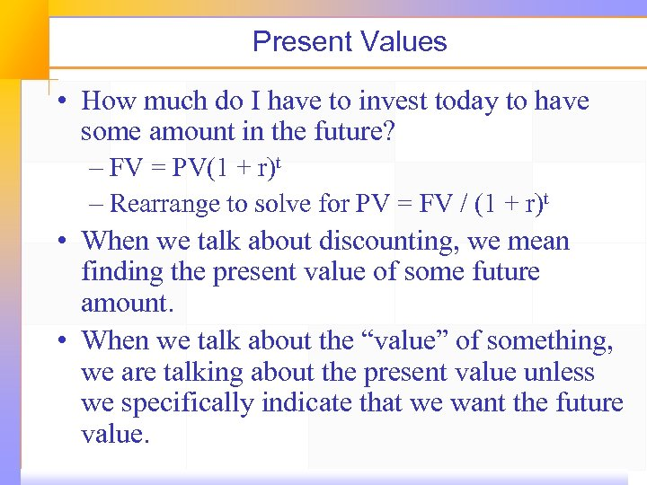 Present Values • How much do I have to invest today to have some