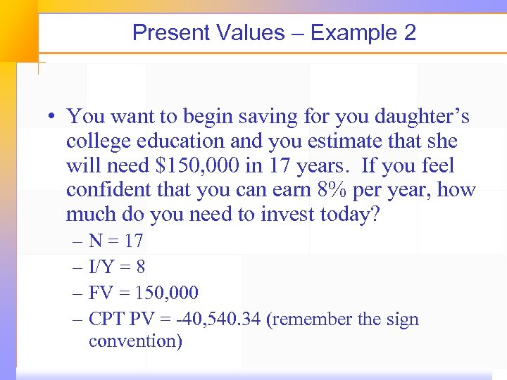 Present Values – Example 2 • You want to begin saving for you daughter's